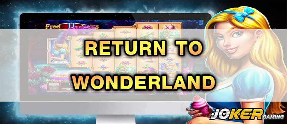 RETURN TO WONDERLAND เกมสล็อต